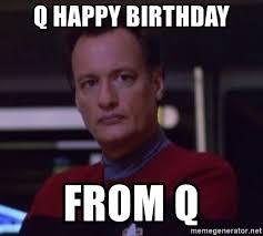 Star Trek Birthday Meme - q happy birthday from q star trek q meme generator