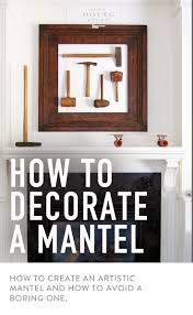 the do u0027s and dont u0027s of decorating a mantel the art of doing