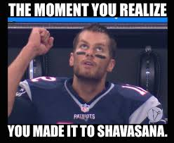 Hot Yoga Meme - the moment you realize you made it to shavasana tom brady new