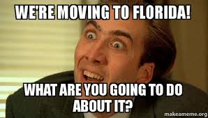 Moving Meme Pictures - we re moving to florida what are you going to do about it