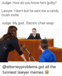 Lawyer Meme - judge how do you know he s guilty lawyer i don t but he sent me a