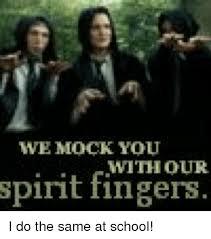Spirit Fingers Meme - we mock you our spirit fingers i do the same at school meme on me me