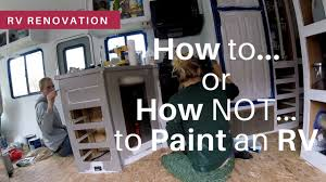 Rv Renovation by Rv Renovation How To Paint An Rv Motorhome Youtube
