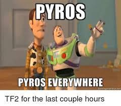 Pyro Meme - pyros pyros everywhere memegeneratornet tf2 for the last couple