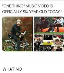 Music Video Meme - one thing music video is officially six year old today what no