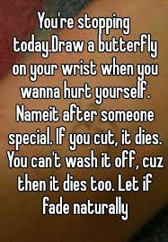 you re stopping today draw a butterfly on your wrist when you