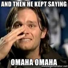 Omaha Meme - crying tom brady and then he kept saying omaha omaha ha