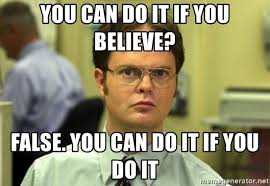 Meme You Can Do It - you can do it if you believe false you can do it if you do it
