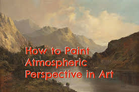 how to paint atmospheric perspective in art feltmagnet