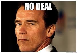 Deal Or No Deal Meme - no deal arnold schwarzenegger quickmeme