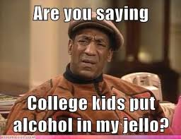 Funny Meme Saying - are you saying college kids put alcohol in my jello funny meme picture