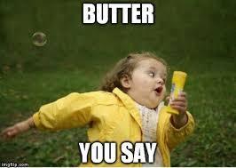 Butter Meme - chubby bubbles girl meme imgflip