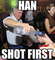 Meme Shot - han shot first han yolo quickmeme