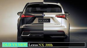 old lexus interior old vs new lexus nx 300h see the differences youtube