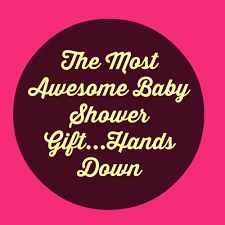 awesome baby shower gifts the most awesome baby shower gift