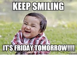 Keep Smiling Meme - keep smiling its friday tomorrow memes com fridays meme on