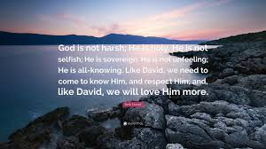 Love Is Not Selfish Quote by Beth Moore Quote U201cgod Is Not Harsh He Is Holy He Is Not Selfish