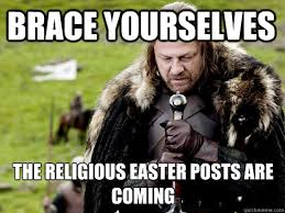 Religious Easter Memes - brace yourselves the religious easter posts are coming eddard