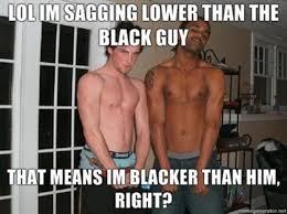 Black Guy Memes - sagging lower than the black guy scumbag steve know your meme
