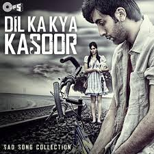 dil ka kya kasoor sad song collection by various artists on