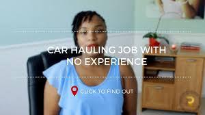 Truck Driving No Experience Car Hauling Jobs With No Experience Youtube