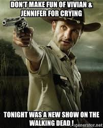 Rick Grimes Crying Meme - don t make fun of vivian jennifer for crying tonight was a new