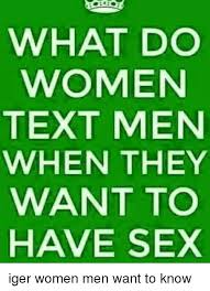 Want Sex Meme - what do women text men when they want to have sex iger women men