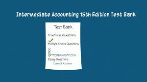 intermediate accounting 15th edition test bank youtube
