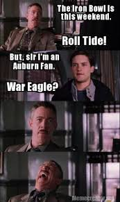 Iron Bowl Memes - meme creator the iron bowl is this weekend roll tide but sir