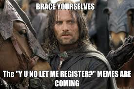 Brace Meme - brace yourselves the y u no let me register memes are coming