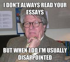 Essay Memes - i don t always read your essays but when i do i m usually