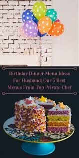 30th Birthday Dinner Ideas Birthday Dinner Menu Ideas For Husband Our 5 Best Menus