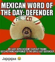 Mexican Word Of The Day Meme - best 25 ideas about mexican words find what you ll love