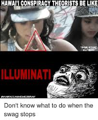 Hawaiian Memes - hawaii conspiracy theorists be like stop eli illuminati