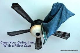 how to clean high ceiling fans clean ceiling fans ceiling fan clean ceiling fan blades pillowcase