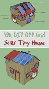 tiny house cabin 10k diy off grid solar tiny house shtf prepping u0026 homesteading