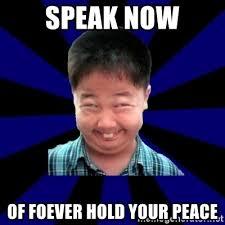 Meme Speak - speak now of foever hold your peace forever pendejo meme meme