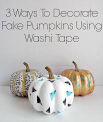 3 ways to decorate fake pumpkins using washi tape