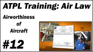 atpl training air law 12 airworthiness of aircraft youtube