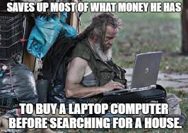 Laptop Meme - homeless with laptop imgflip