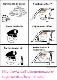 Rage Comic Memes - car stopped by police what s that bottle but this is wine sir a