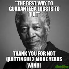 Quitting Meme - the best way to guarantee a loss is to quit thank you for not