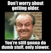 You Re Getting Old Meme - getting old memes old best of the funny meme