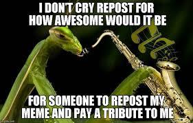 Sax Meme - mantis playing sax memes imgflip