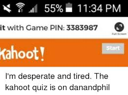 Meme Kahoot Quiz - 55 1134 pm it with game pin 3383987 s kahoot start i m desperate