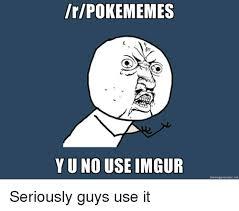 Pokemon Meme Generator - irpokememes yu no use imgur memegeneratornet seriously guys use it