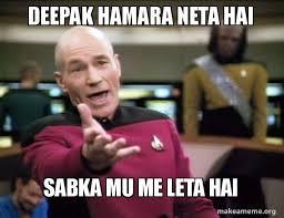 Neta Meme - deepak hamara neta hai sabka mu me leta hai annoyed picard