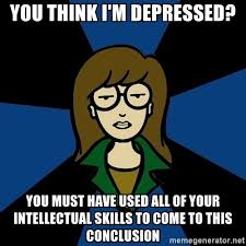 Depressed Meme Generator - you think i m depressed you must have used all of your