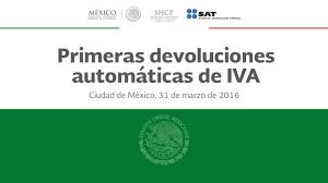 iva en mexico 2016 presentación a medios primeras devoluciones automáticas de iva