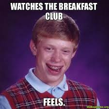 Breakfast Club Meme - watches the breakfast club feels make a meme
